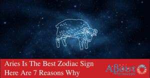 Aries Is The Best Zodiac Sign Here Are 7 Reasons Why