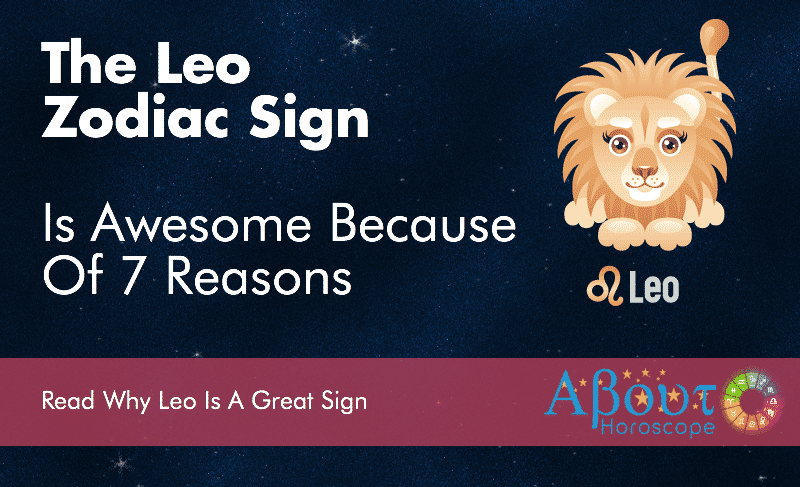 The Leo Zodiac Sign Is Awesome Because Of These 7 Reasons