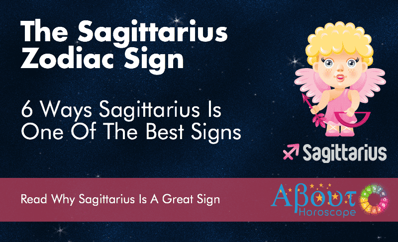 6 Ways The Sagittarius Zodiac Sign Is Great