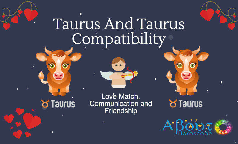 Taurus ♉ And Taurus ♉ Compatibility, Love and Friendship
